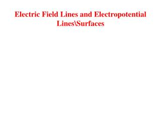 Electric Field Lines and Electropotential Lines\Surfaces