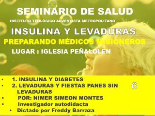 1. INSULINA Y DIABETES      2. LEVADURAS Y FIESTAS PANES SIN        LEVADURAS
