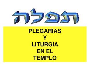 PLEGARIAS  Y  LITURGIA  EN EL  TEMPLO