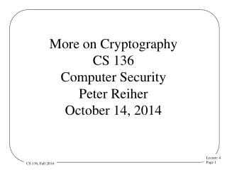 More on Cryptography CS 136 Computer Security  Peter Reiher October 14, 2014