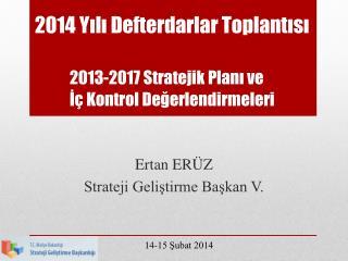 2014 Y?l? Defterdarlar Toplant?s? 2013-2017 Stratejik Plan? ve ?� Kontrol De?erlendirmeleri