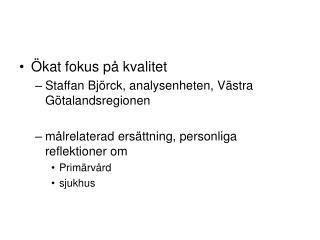 Ökat fokus på kvalitet  Staffan Björck, analysenheten, Västra Götalandsregionen