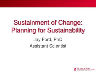Sustainment of Change: Planning for Sustainability