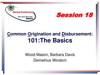 C ommon  O rigination and  D isbursement: 101:The Basics