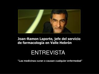 Joan-Ramon Laporte, jefe del servicio                de farmacolog�a en Valle Hebr�n