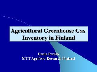 Paula Perälä MTT Agrifood Research Finland