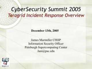CyberSecurity Summit 2005 Teragrid Incident Response Overview