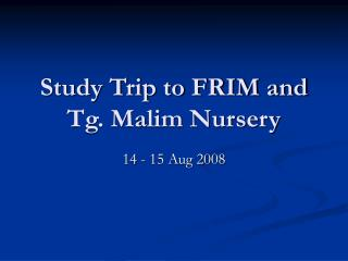 Study Trip to FRIM and Tg. Malim Nursery