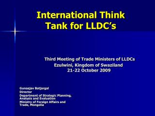 International Think Tank for LLDC s       Third Meeting of Trade Ministers of LLDCs             Ezulwini, Kingdom of Swa