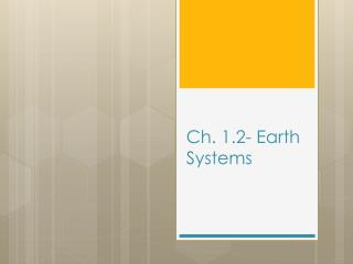 Ch. 1.2- Earth Systems