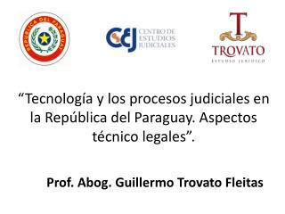�Tecnolog�a  y los procesos judiciales en la Rep�blica del Paraguay. Aspectos t�cnico  legales�.