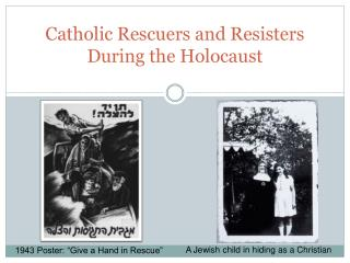 Catholic Rescuers and Resisters During the Holocaust