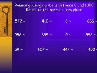 Rounding, using numbers between 0 and 1000 Round to the nearest  tens place