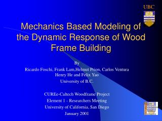 Mechanics Based Modeling of the Dynamic Response of Wood Frame Building