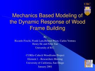 Mechanics Based Modeling of the Dynamic Response of Wood Frame Building