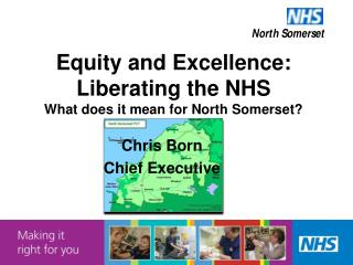 Equity and Excellence: Liberating the NHS What does it mean for North Somerset
