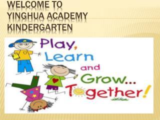 Welcome to  Yinghua Academy Kindergarten