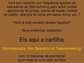 Você tem recebido com frequência ligações de  operadoras de Telemarketing para tentar vender