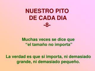 NUESTRO PITO  DE CADA DIA -8-