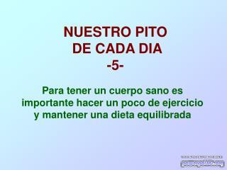 NUESTRO PITO  DE CADA DIA -5-
