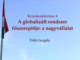 Kereskedelemtan 4 A globalizált rendszer főszereplője: a nagyvállalat