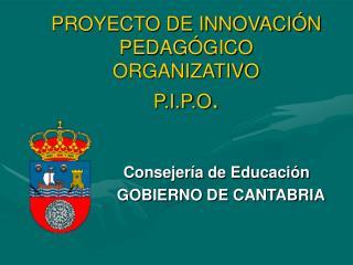PROYECTO DE INNOVACIÓN PEDAGÓGICO ORGANIZATIVO P.I.P.O .