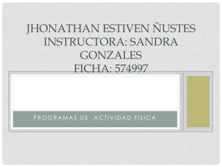 Jhonathan  estiven  ñustes instructora: Sandra Gonzales  ficha: 574997