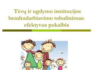 Tėvų ir ugdymo institucijos bendradarbiavimo tobulinimas: efektyvus pokalbis