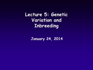 Lecture 5: Genetic Variation and Inbreeding