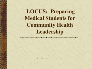 LOCUS:  Preparing Medical Students for Community Health Leadership