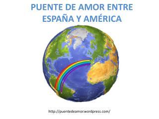 PUENTE DE AMOR ENTRE ESPAÑA Y AMÉRICA