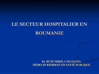 LE SECTEUR HOSPITALIER EN  ROUMANIE