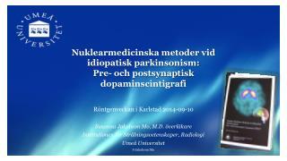 Nuklearmedicinska metoder vid idiopatisk parkinsonism: Pre- och postsynaptisk dopaminscintigrafi