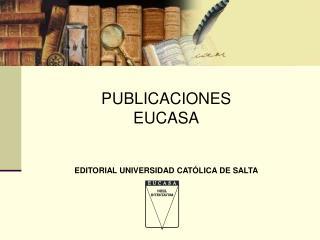 PUBLICACIONES  EUCASA EDITORIAL UNIVERSIDAD CATÓLICA DE SALTA