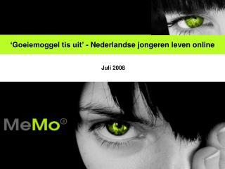 'Goeiemoggel tis uit' - Nederlandse jongeren leven online