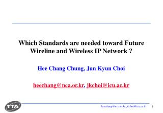 Which Standards are needed toward Future Wireline and Wireless IP Network ?