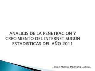 ANALICIS DE LA PENETRACION Y CRECIMIENTO DEL INTERNET SUGUN ESTADISTICAS DEL AÑO  2011