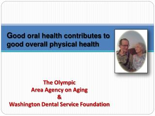 G ood oral health contributes to good overall physical health