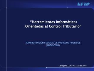 """""""Herramientas Informáticas Orientadas al Control Tributario"""""""
