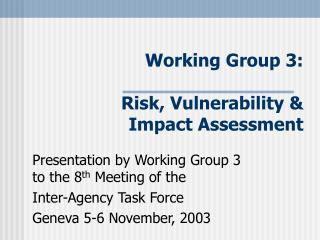 Working Group 3: Risk, Vulnerability & Impact Assessment