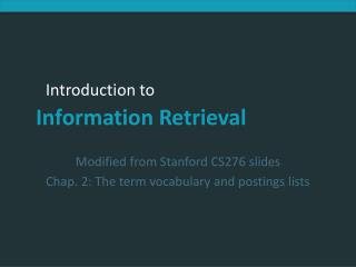 Modified from Stanford CS276 slides Chap. 2: The term vocabulary and postings lists