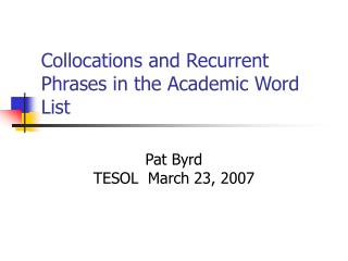 Collocations and Recurrent Phrases in the Academic Word List