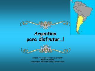 Argentina          para disfrutar…!