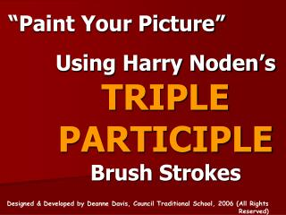 Using Harry Noden s TRIPLE PARTICIPLE Brush Strokes