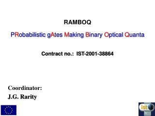 RAMBOQ P R obabilistic g A tes  M aking  B inary  O ptical  Q uanta Contract no.:  IST-2001-38864