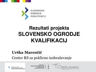Rezultati projekta SLOVENSKO OGRODJE KVALIFIKACIJ