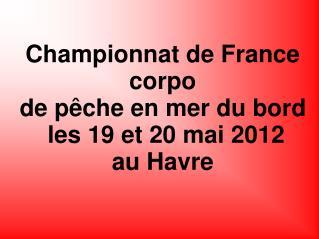 Championnat de France corpo  de pêche en mer du bord   les 19 et 20 mai 2012  au Havre