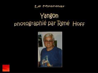Le Myanmar Yangon photographié par René  Hoff