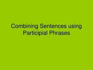 Combining Sentences using Participial Phrases