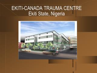 EKITI-CANADA TRAUMA CENTRE Ekiti State, Nigeria